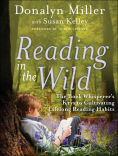 Title: Reading in the Wild: The Book Whisperer's Keys to Cultivating Lifelong Reading Habits, Author: Donalyn Miller