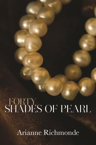 Forty Shades of Pearl (The Pearl Trilogy, Part 1) by Arianne Richmonde