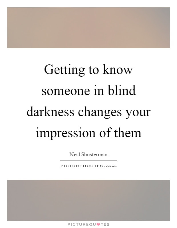 Getting To Know Someone In Blind Darkness Changes Your Picture
