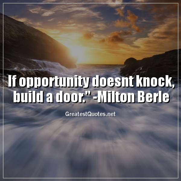 If Opportunity Doesnt Knock Build A Door Milton Berle Free
