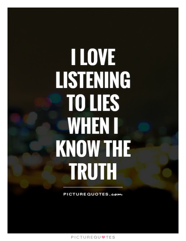 I Love Listening To Lies When I Know The Truth Picture Quotes