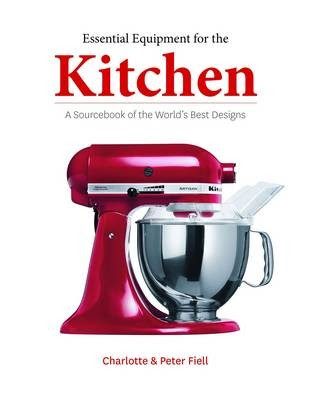 Essential Equipment for the Kitchen: A Sourcebook of the World's ...