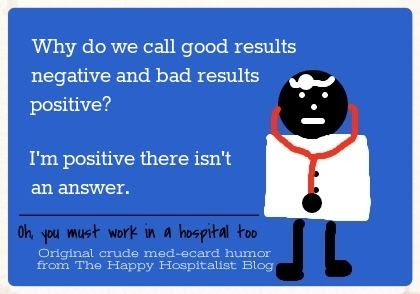 Why do we call good results negative and bad results positive?  I'm positive there isn't an answer ecard humor photo.