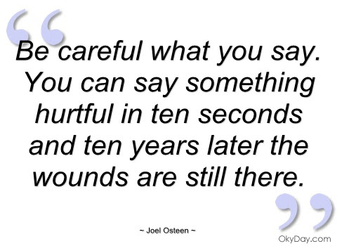 Quotes About Careful What You Say 50 Quotes