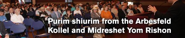 Purim shiurim from the Abraham Arbesfeld Kollel Yom Rishon and the Mille Arbesfeld Midreshet Yom Rishon