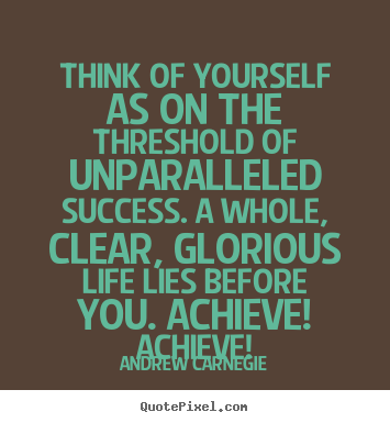 Quotes About Success Think Of Yourself As On The Threshold Of