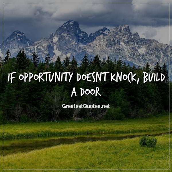 If Opportunity Doesnt Knock Build A Door Free Life Quotes Images