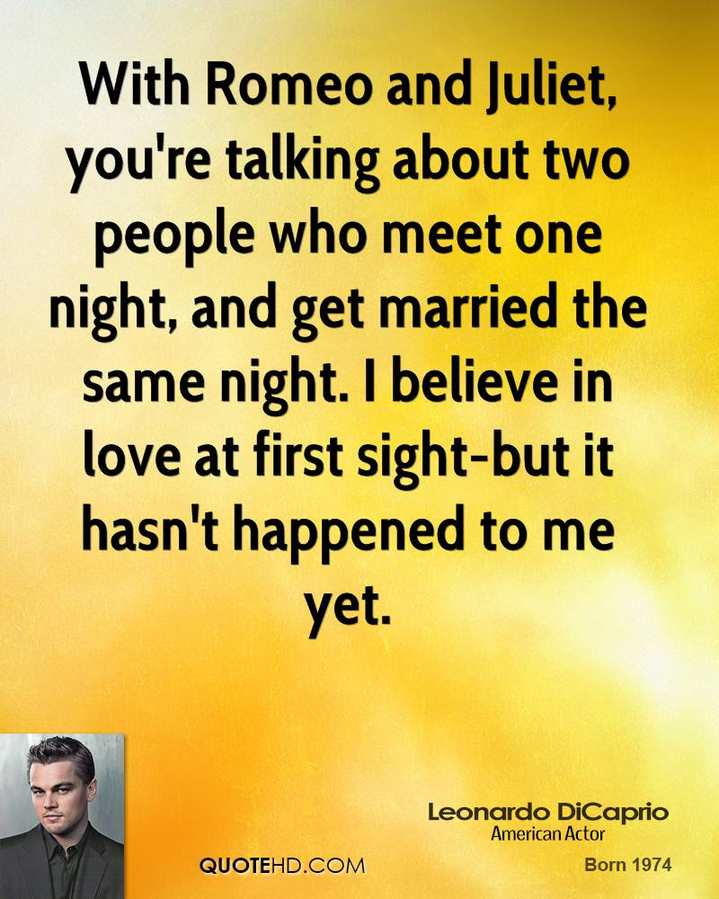 With Romeo and Juliet you re talking about two people who meet one night