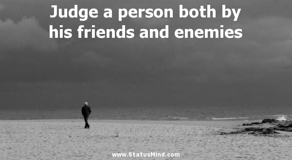Judge A Person Both By His Friends And Enemies Statusmindcom