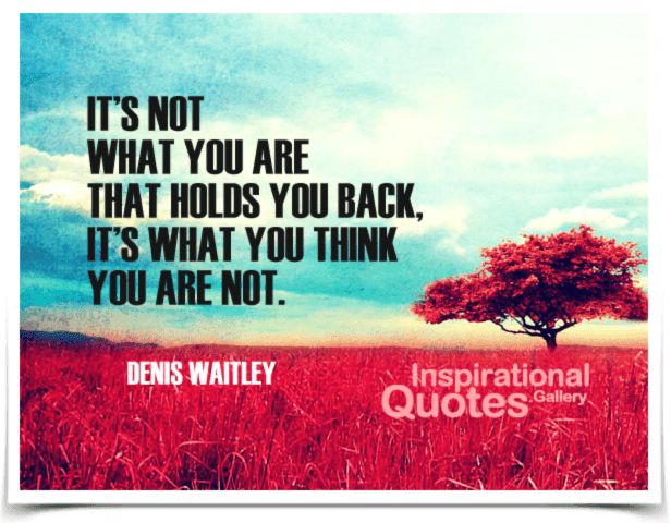 Its Not What You Are That Holds You Back Its What You Think You