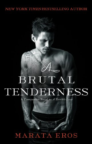 A Brutal Tenderness: A Companion Novel to A Terrible Love by Marata Eros