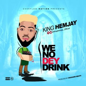 Download Music Mp3:- King Hemjay – We No Dey Drink