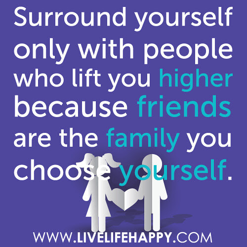 Friends Are The Family You Choose Live Life Happy