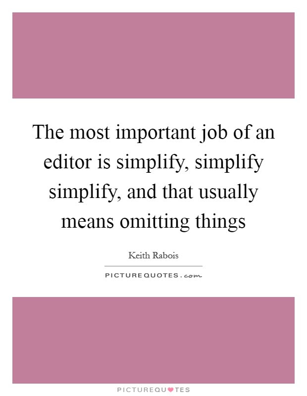 The Most Important Job Of An Editor Is Simplify Simplify