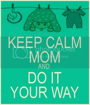KEEP CALM MOM and DO IT YOUR WAY