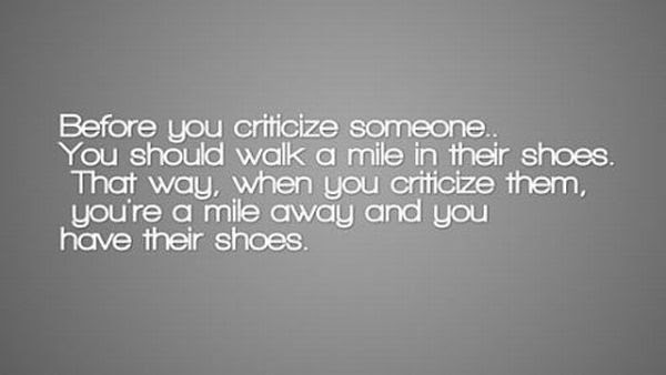 Before You Citicize Someoneyou Should Walk A Mile In Their Shoes