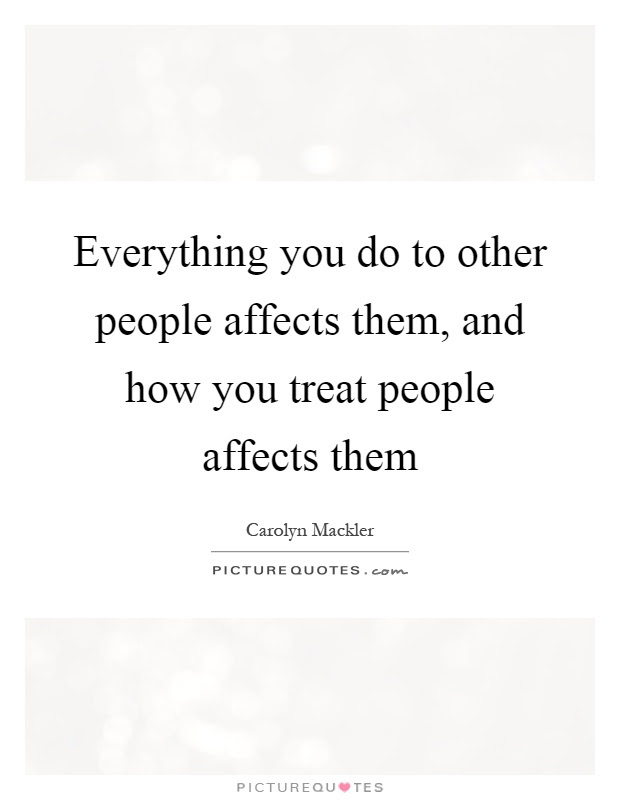 How Treat Others Quotes Sayings How Treat Others Picture Quotes