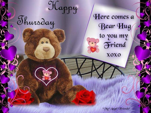 Here Comes A Bear Hug To You My Friend, Happy Thursday ...