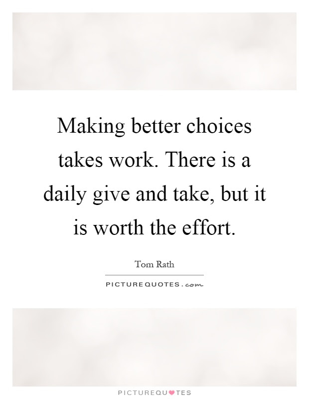 Making Better Choices Takes Work There Is A Daily Give And