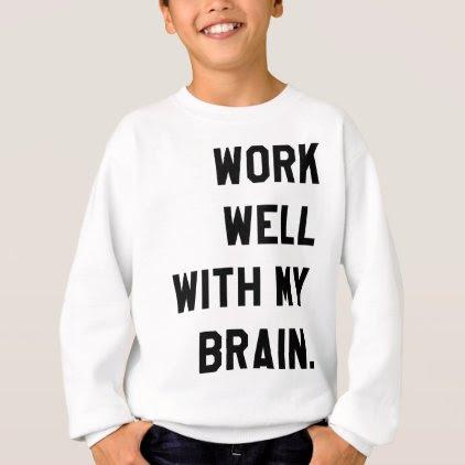 Work well with my brain sweatshirt