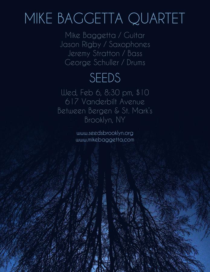 Mike Baggetta Quartet in Brooklyn, NYWednesday, Feb. 6 - 8.30pmSEEDS::Brooklyn