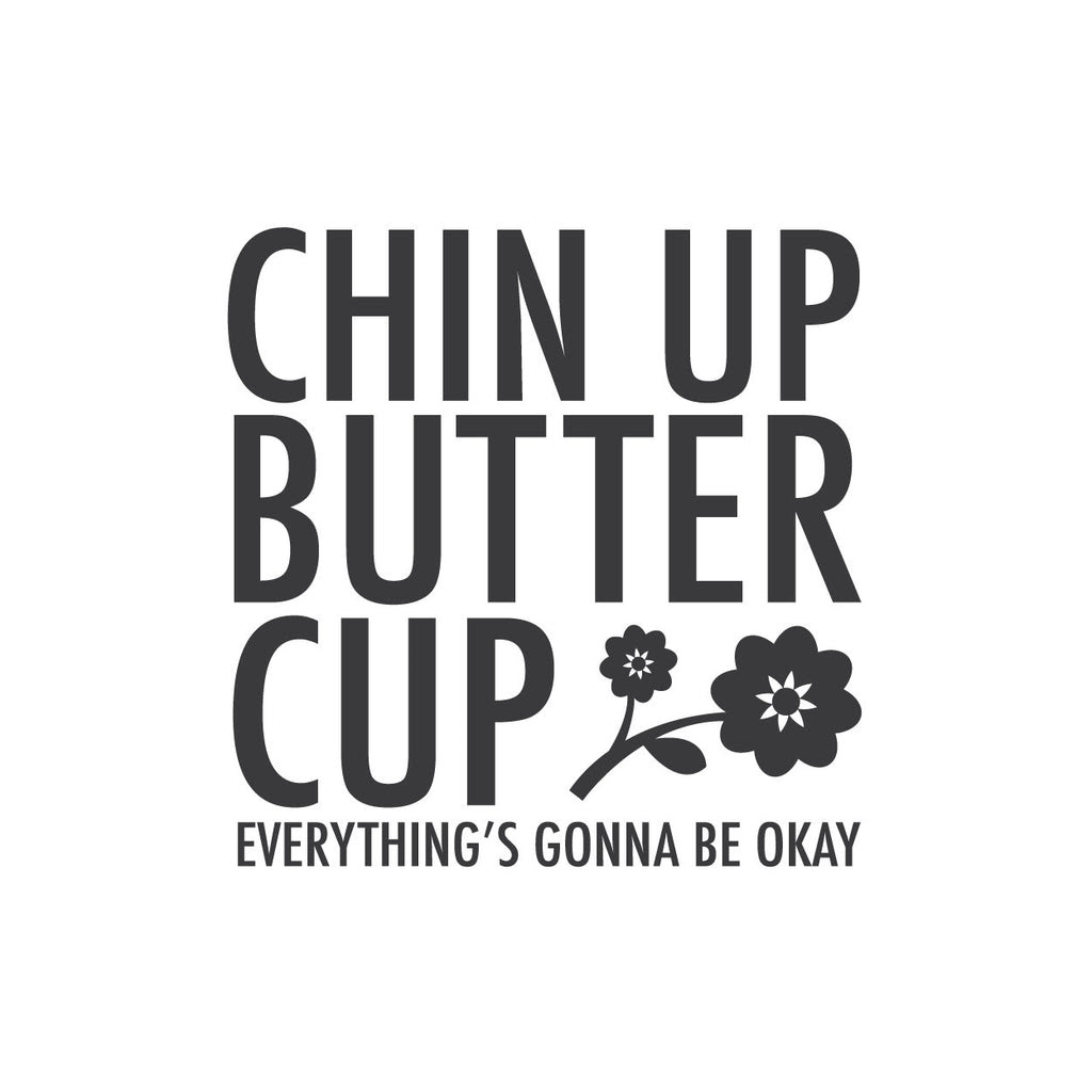 Wall Quotes Wall Decals Chin Up Buttercup Everythings Gonna Be Ok