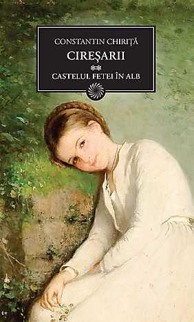 Ciresarii. Vol. 2 - Castelul fetei in alb - Constantin Chirita