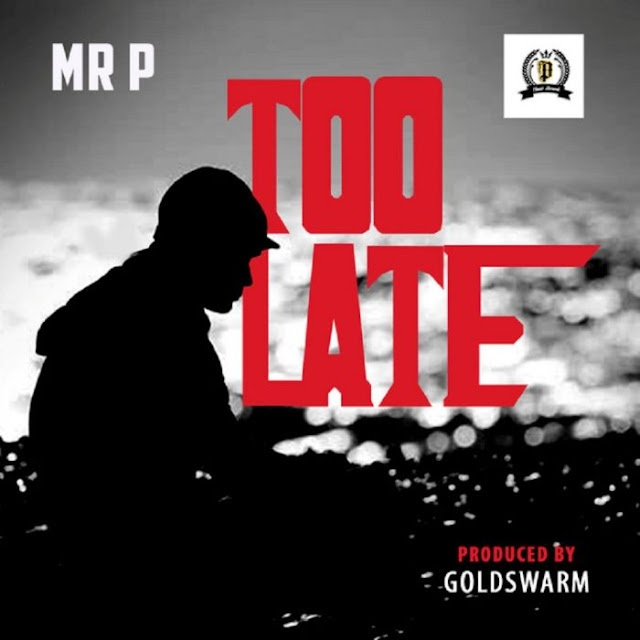 Mr P – Too Late [Music + Video]