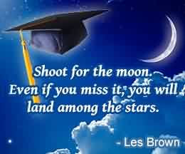 Graduation Quotes By Les Brown Shoot For The Moon Even If You Miss