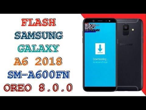 FLASH SAMSUNG A6 2018 SM-A600FN ANDROID 8 0 0 / U2 - uk best