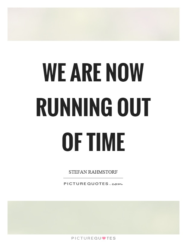 Running Out Of Time Quotes Sayings Running Out Of Time Picture