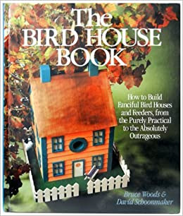 The Bird House  Book  How to Build  Fanciful Bird  Houses  and