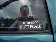 im tired of stupid people