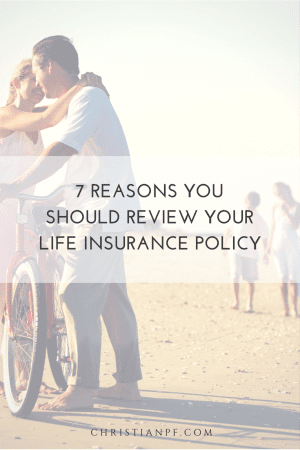 7 Reasons to Review Your Life Insurance Policy