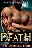 Love Me to Death (Underveil) by Marissa Clarke