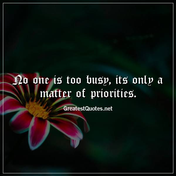 No One Is Too Busy Its Only A Matter Of Priorities Free Life