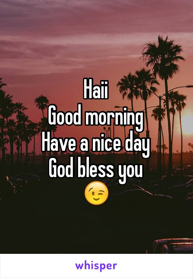 Haii Good Morning Have A Nice Day God Bless You