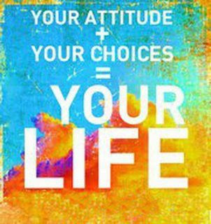 Your Attitude And Your Choices Make Your Life Inspirational Quotes