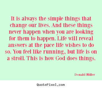 Life Quotes It Is Always The Simple Things That Change Our Lives