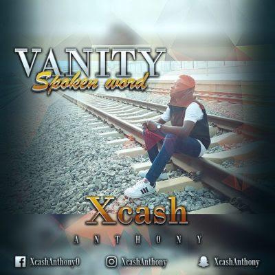 [VIDEO | AUDIO]: Xcash Anthony – Vanity (Spoken Word)
