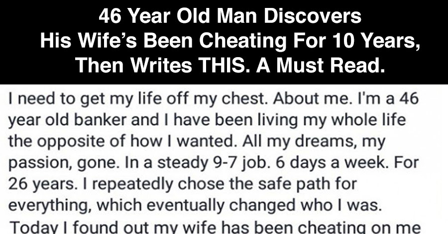 46 Year Old Man Discovers His Wifes Been Cheating For 10 Years