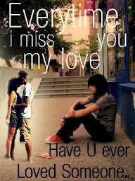 Everytime I Miss You My Love Have U Ever Loved Someone Sad Quote