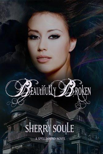 Beautifully Broken (Spellbound Series) by Sherry Soule