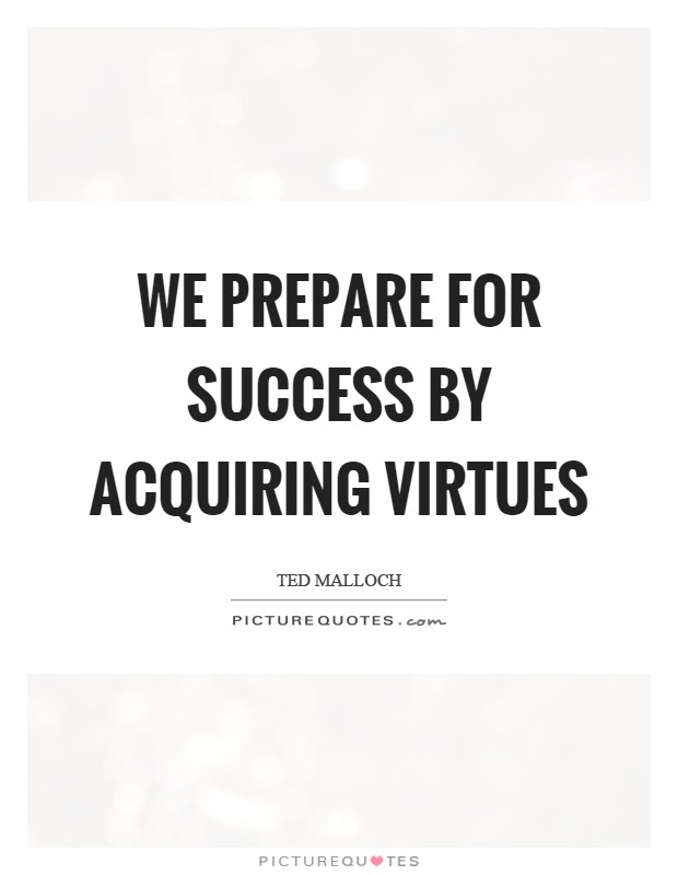 We Prepare For Success By Acquiring Virtues Picture Quotes