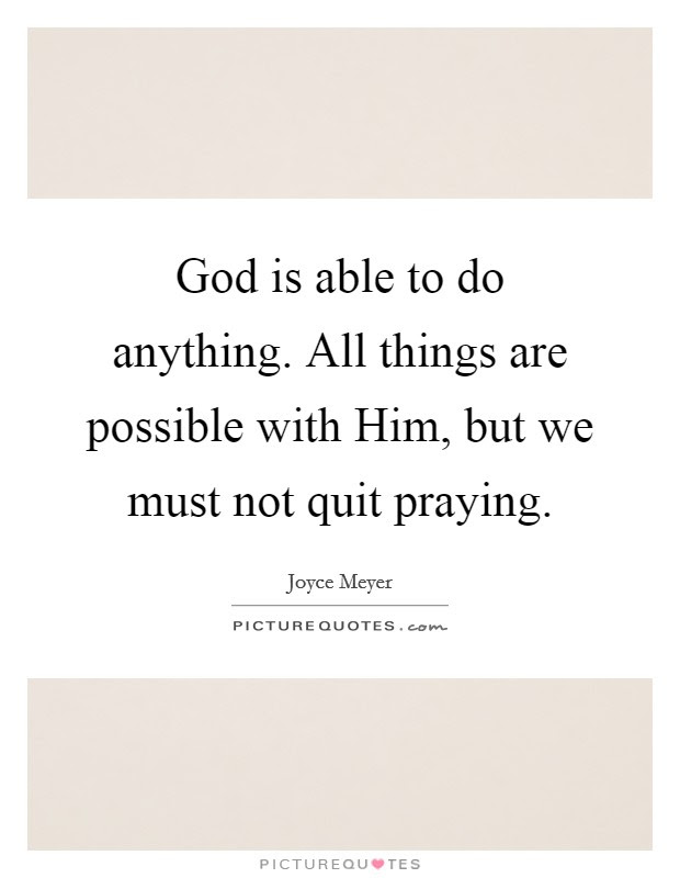 God Is Able To Do Anything All Things Are Possible With Him
