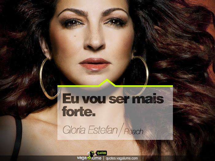 """""""Eu vou ser mais forte."""" - Reach (Gloria Estefan)   Source: vagalume.com.br"""