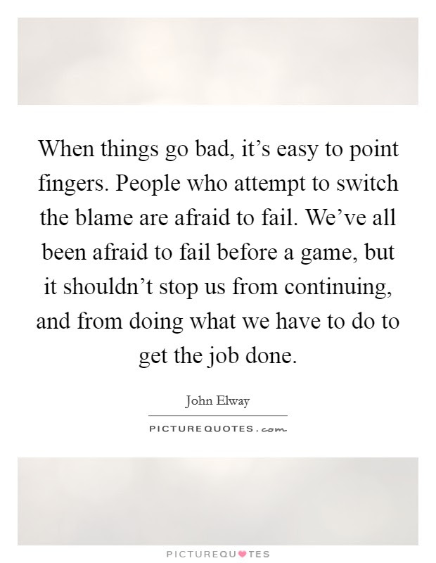 When Things Go Bad Its Easy To Point Fingers People Who
