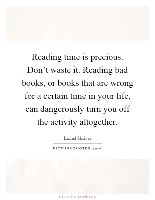 Reading Time Is Precious Dont Waste It Reading Bad Books Or