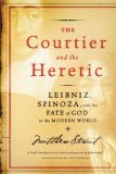 The Courtier and the Heretic: Leibniz, Spinoza & the Fate of God in the Modern World