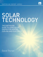 Solar Technology, The Earthscan Expert Guide to Using Solar Energy for Heating, Cooling and Electricity by David Thorpe